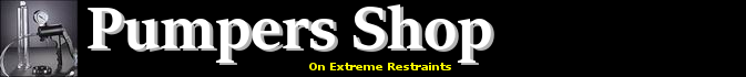 PumpersShop on Extreme Restraints  - The Finest in Sex Toys, Fetish Toys, Penis Pumps, and more...